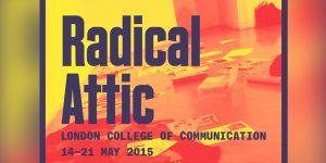 Radical Attic – Exhibition at LCC